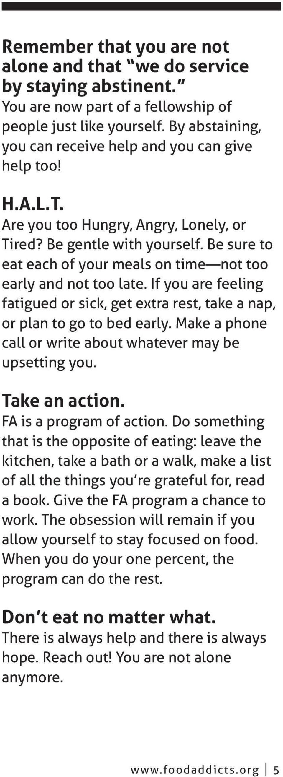 Be sure to eat each of your meals on time not too early and not too late. If you are feeling fatigued or sick, get extra rest, take a nap, or plan to go to bed early.