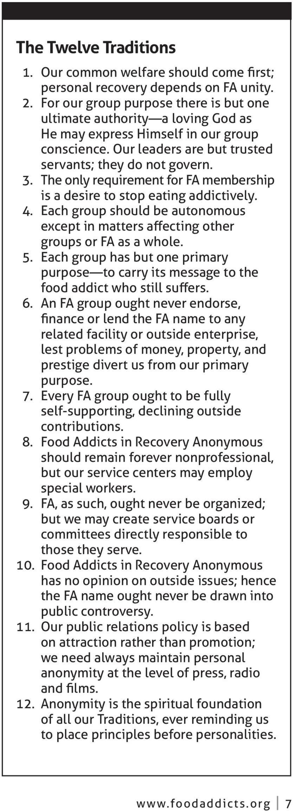 The only requirement for FA membership is a desire to stop eating addictively. 4. Each group should be autonomous except in matters affecting other groups or FA as a whole. 5.