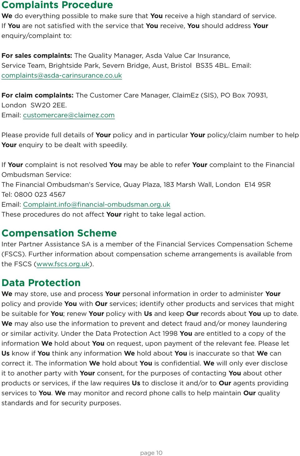 Park, Severn Bridge, Aust, Bristol BS35 4BL. Email: complaints@asda-carinsurance.co.uk For claim complaints: The Customer Care Manager, ClaimEz (SIS), PO Box 70931, London SW20 2EE.