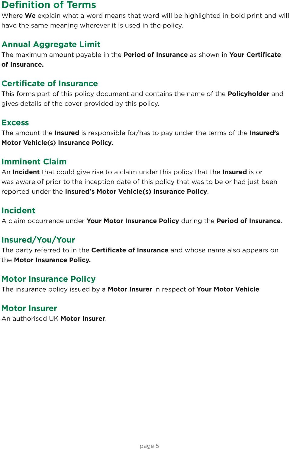 Certificate of Insurance This forms part of this policy document and contains the name of the Policyholder and gives details of the cover provided by this policy.