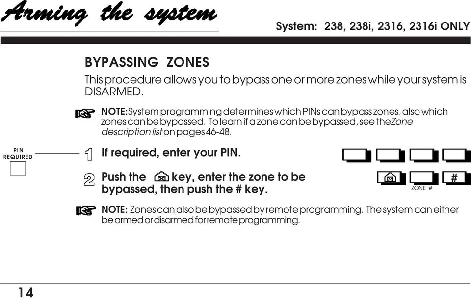see the Zone description list on pages 46-48 PIN REQUIRED If required, enter your PIN Push the key, enter the zone to be bypassed, then
