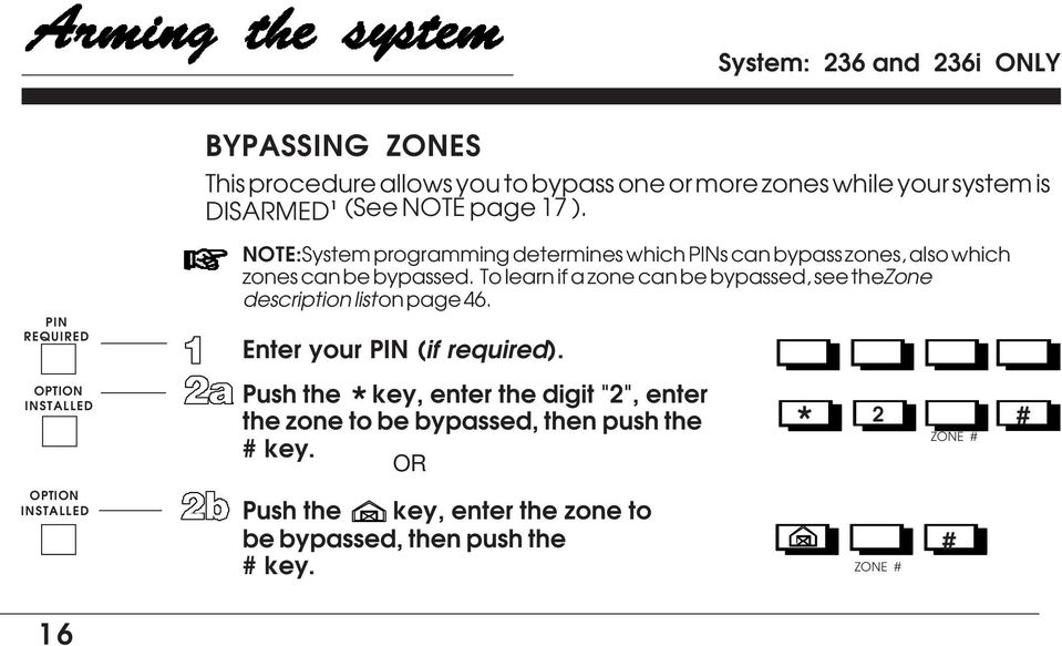 bypassed To learn if a zone can be bypassed, see the Zone description list on page 46 Enter your PIN (if required) Push the key, enter