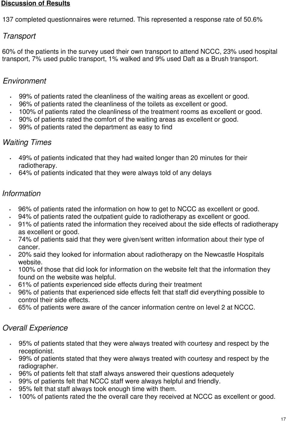 Environment 99% of patients rated the cleanliness of the waiting areas as excellent or good. 96% of patients rated the cleanliness of the toilets as excellent or good.