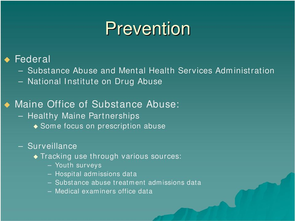 focus on prescription abuse Surveillance Tracking use through various sources: Youth