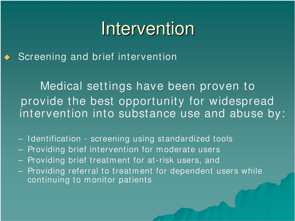 using standardized tools Providing brief intervention for moderate users Providing brief treatment for