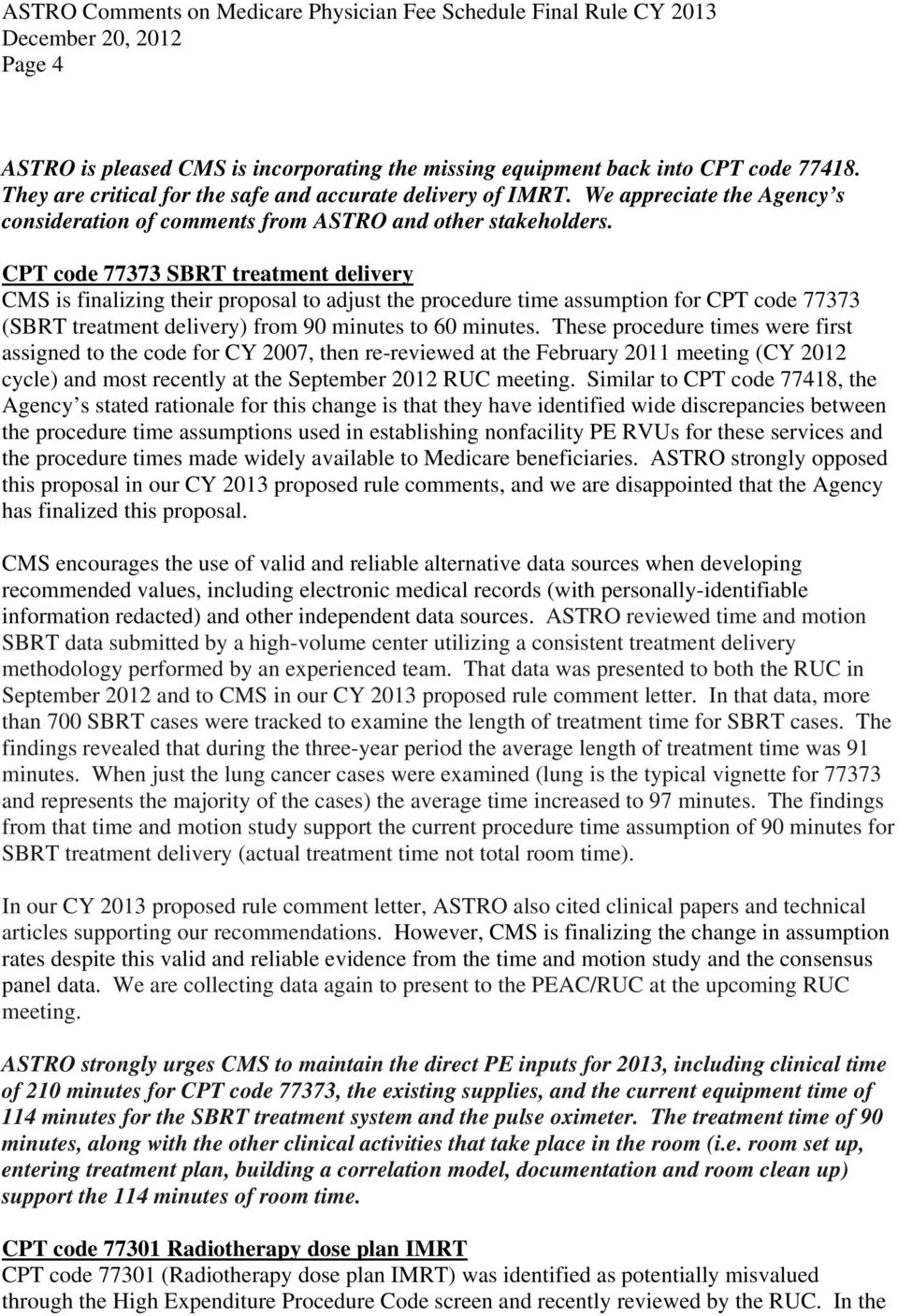 CPT code 77373 SBRT treatment delivery CMS is finalizing their proposal to adjust the procedure time assumption for CPT code 77373 (SBRT treatment delivery) from 90 minutes to 60 minutes.
