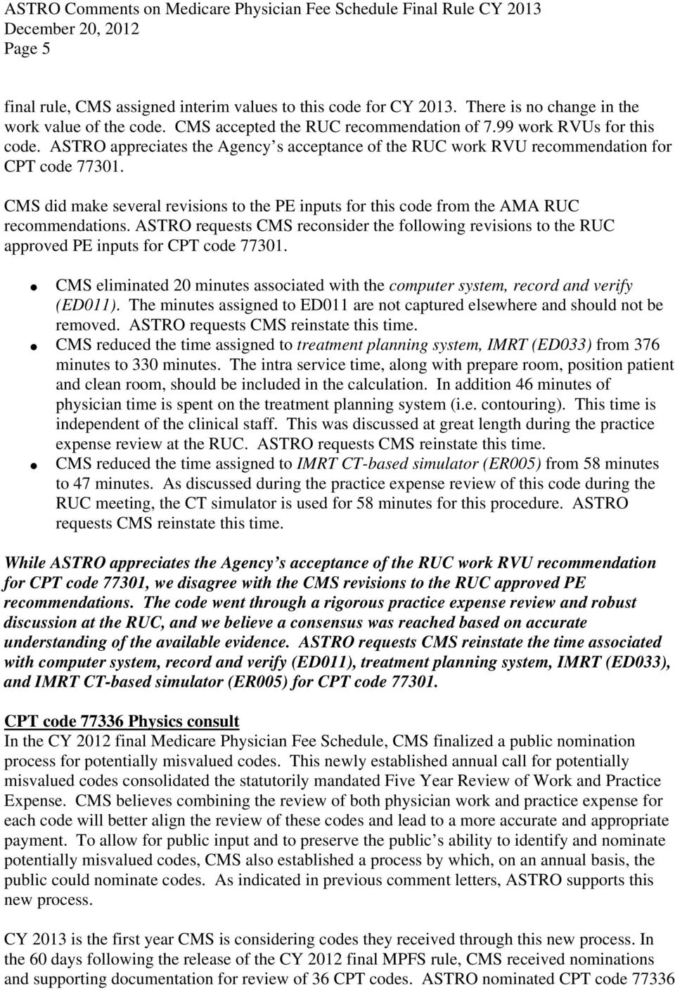 ASTRO requests CMS reconsider the following revisions to the RUC approved PE inputs for CPT code 77301. CMS eliminated 20 minutes associated with the computer system, record and verify (ED011).