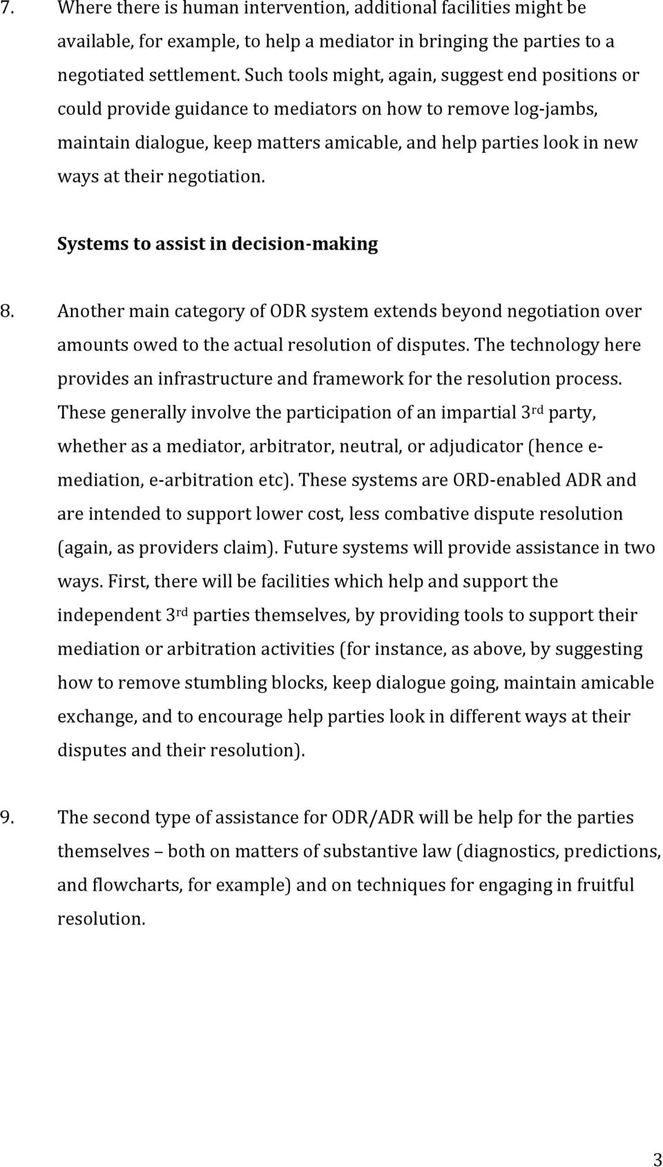 negotiation. Systems to assist in decision making 8. Another main category of ODR system extends beyond negotiation over amounts owed to the actual resolution of disputes.