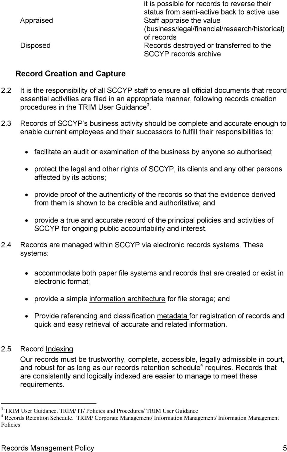 2 It is the responsibility of all SCCYP staff to ensure all official documents that record essential activities are filed in an appropriate manner, following records creation procedures in the TRIM