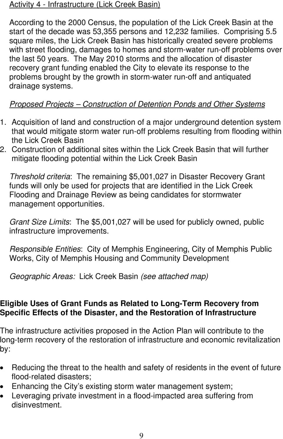 The May 2010 storms and the allocation of disaster recovery grant funding enabled the City to elevate its response to the problems brought by the growth in storm-water run-off and antiquated drainage
