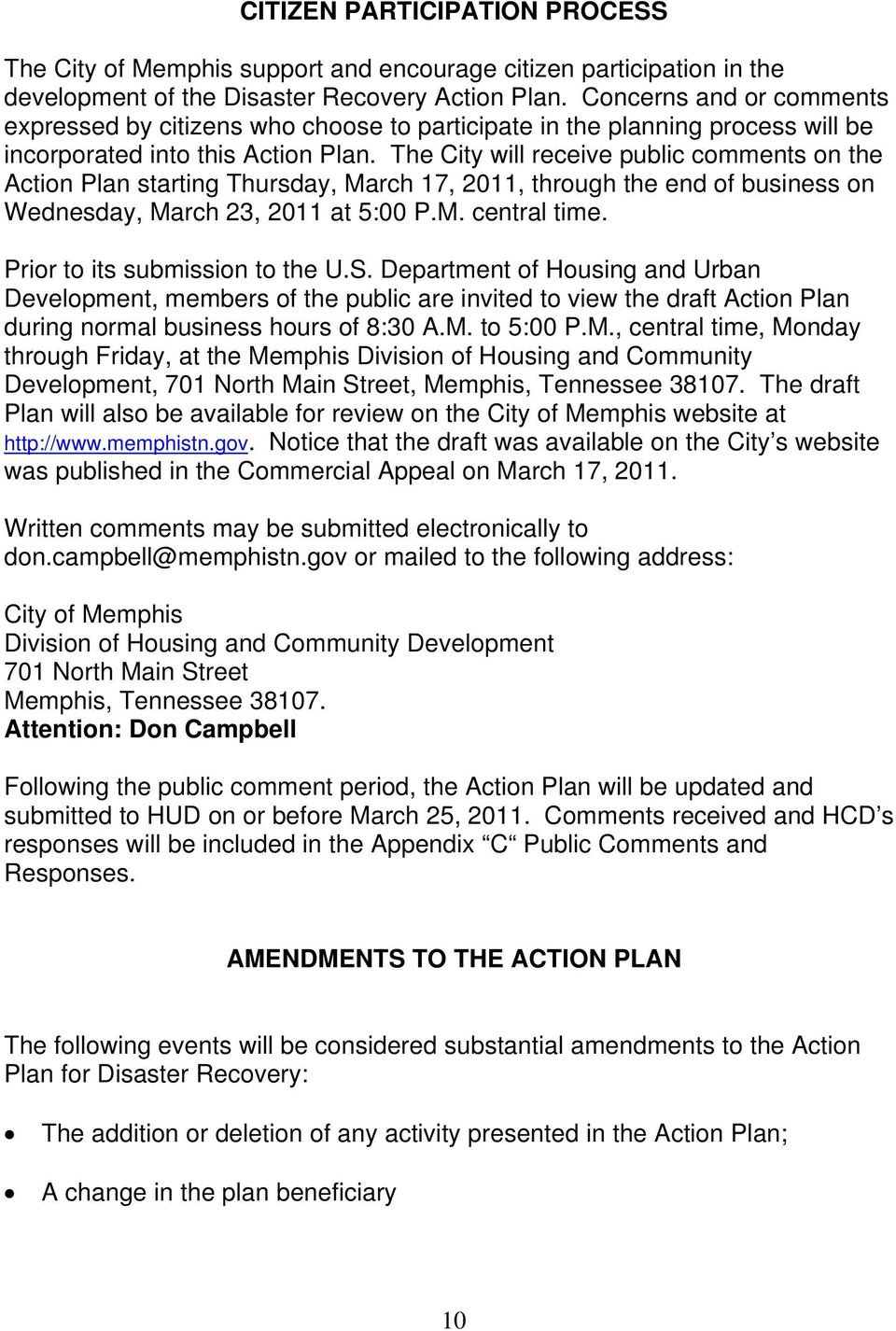The City will receive public comments on the Action Plan starting Thursday, March 17, 2011, through the end of business on Wednesday, March 23, 2011 at 5:00 P.M. central time.