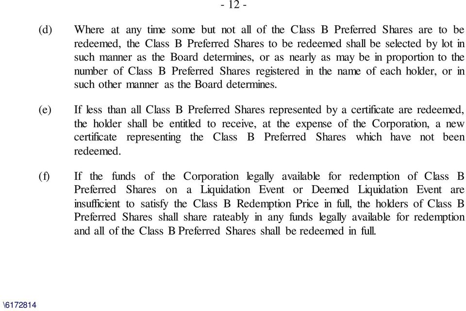 If less than all Class B Preferred Shares represented by a certificate are redeemed, the holder shall be entitled to receive, at the expense of the Corporation, a new certificate representing the