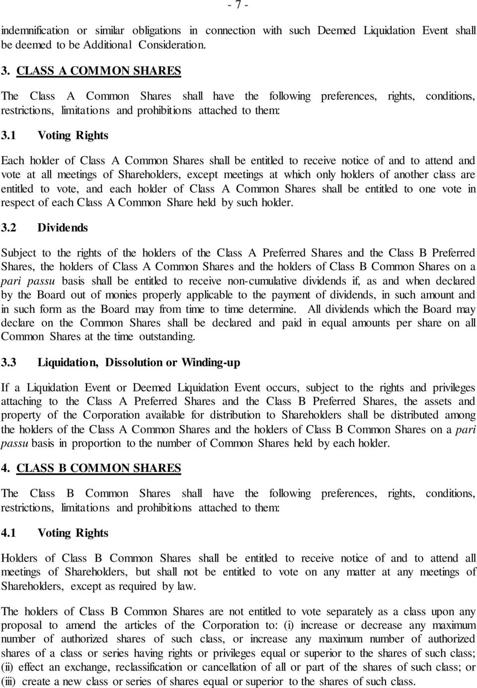 1 Voting Rights Each holder of Class A Common Shares shall be entitled to receive notice of and to attend and vote at all meetings of Shareholders, except meetings at which only holders of another