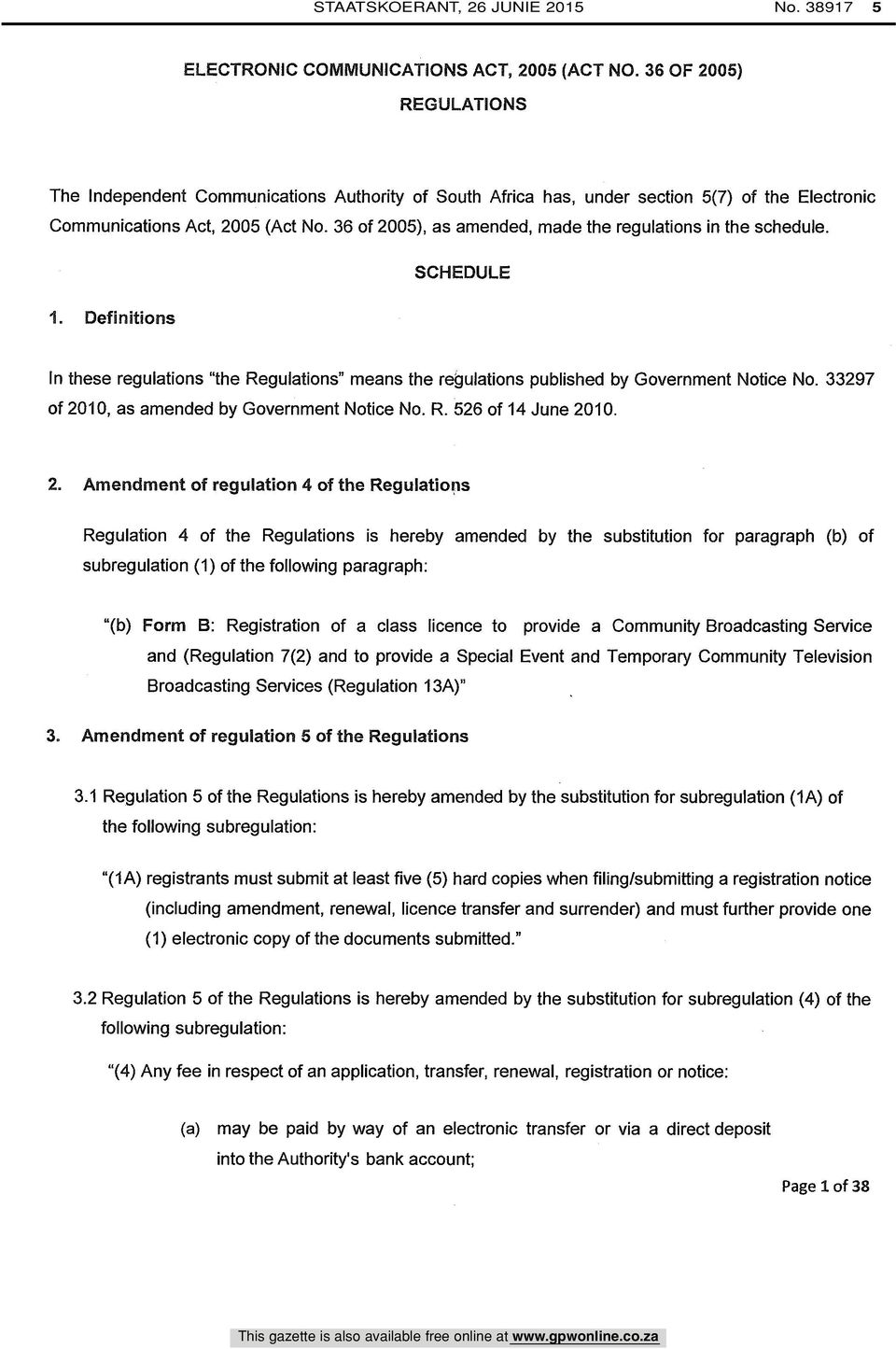 "36 of 2005), as amended, made the regulations in the schedule. SCHEDULE 1. Definitions In these regulations ""the Regulations"" means the regulations published by Government Notice No."