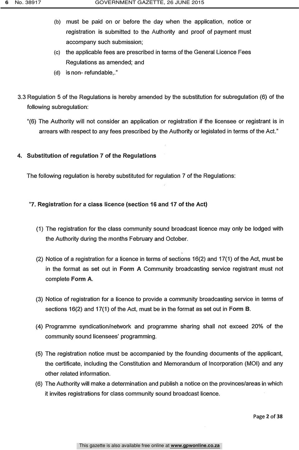 "3 Regulation 5 of the Regulations is hereby amended by the substitution for subregulation (6) of the following subregulation: ""(6) The Authority will not consider an application or registration if"