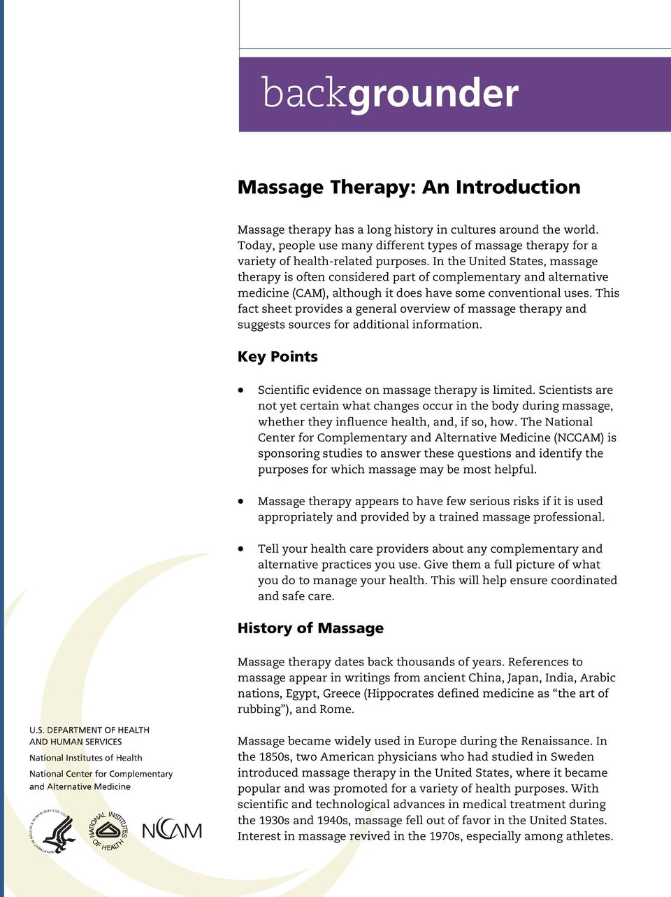 This fact sheet provides a general overview of massage therapy and suggests sources for additional information. Key Points Scientific evidence on massage therapy is limited.