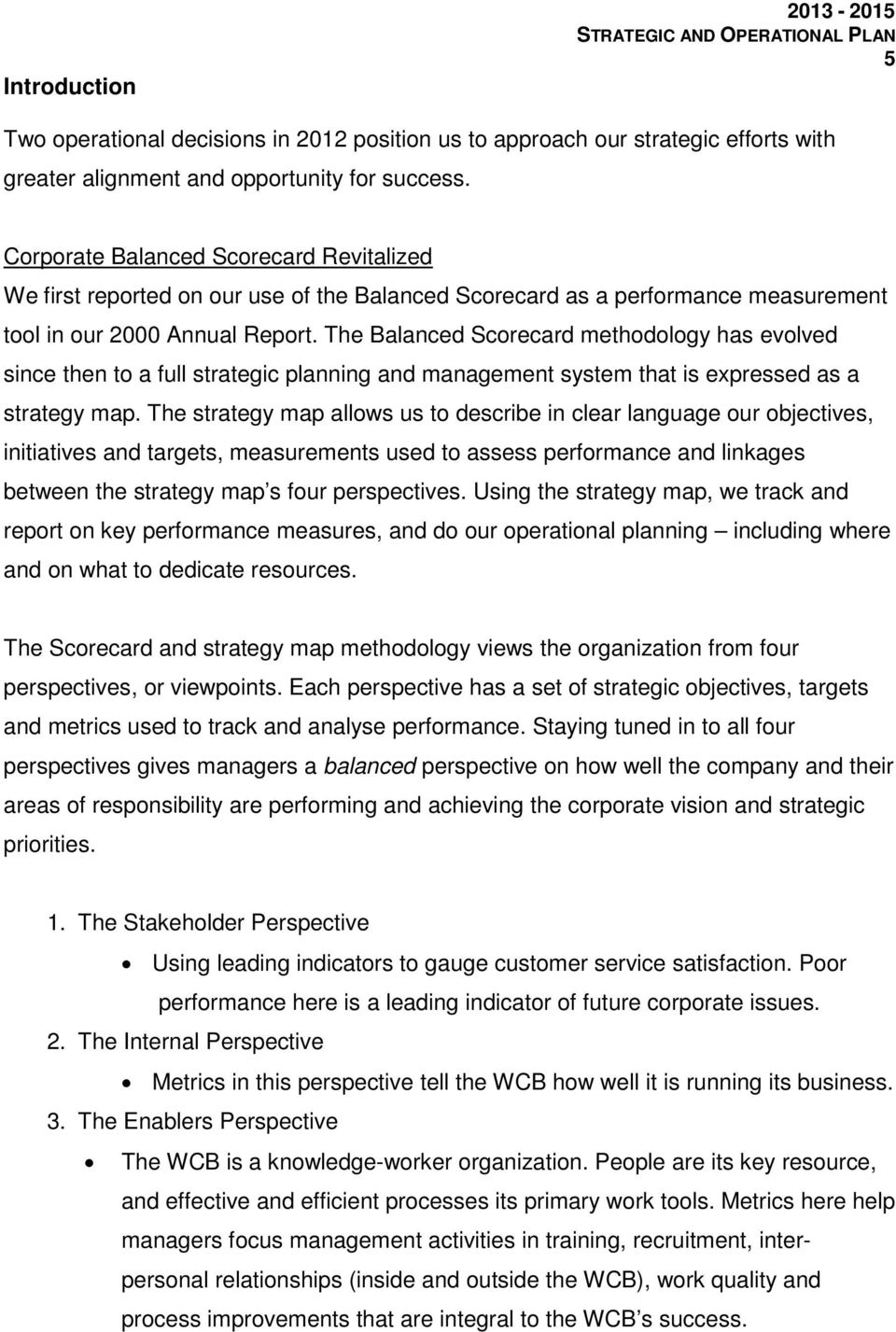 The Balanced Scorecard methodology has evolved since then to a full strategic planning and management system that is expressed as a strategy map.