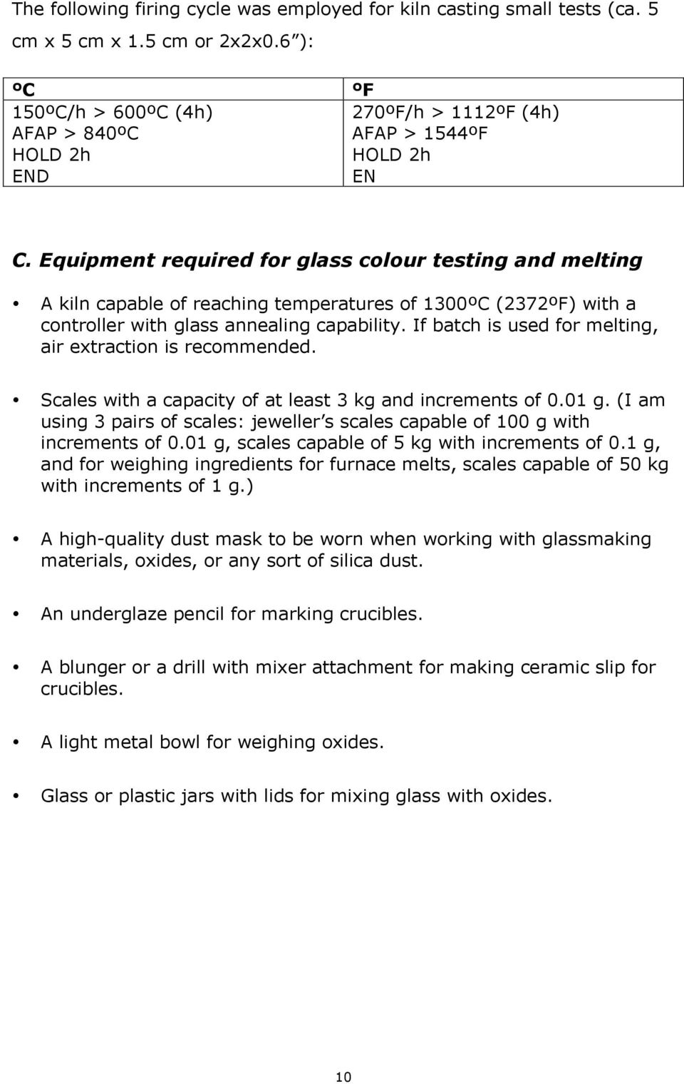 Equipment required for glass colour testing and melting A kiln capable of reaching temperatures of 1300ºC (2372ºF) with a controller with glass annealing capability.