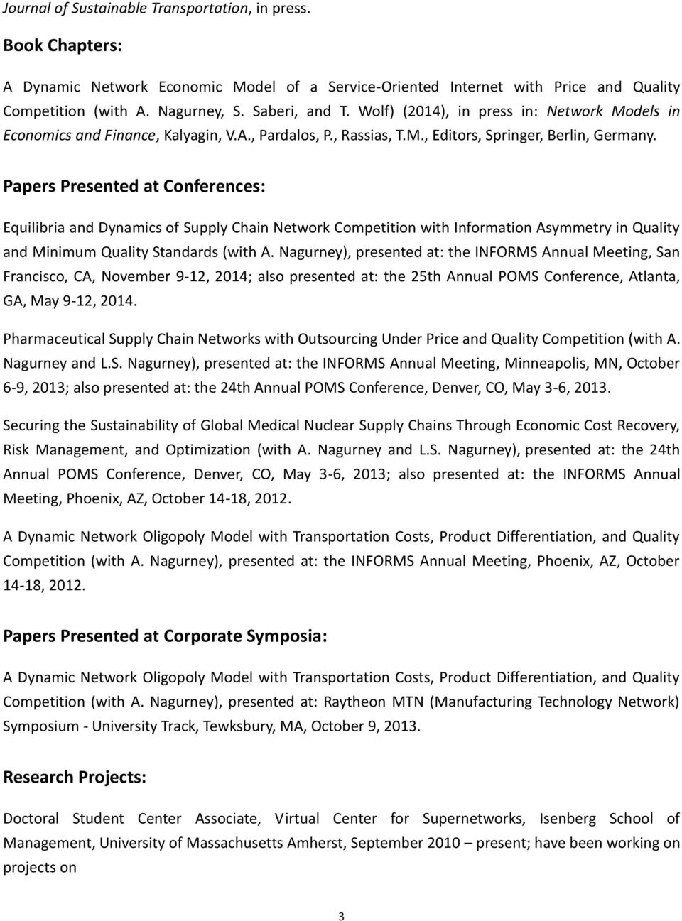 Papers Presented at Conferences: Equilibria and Dynamics of Supply Chain Network Competition with Information Asymmetry in Quality and Minimum Quality Standards (with A.