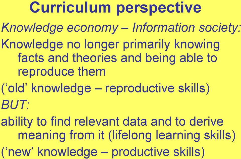old knowledge reproductive skills) BUT: ability to find relevant data and to