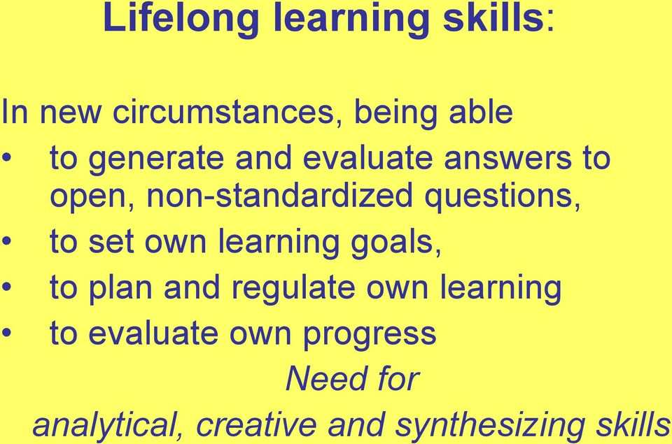 to set own learning goals, to plan and regulate own learning to