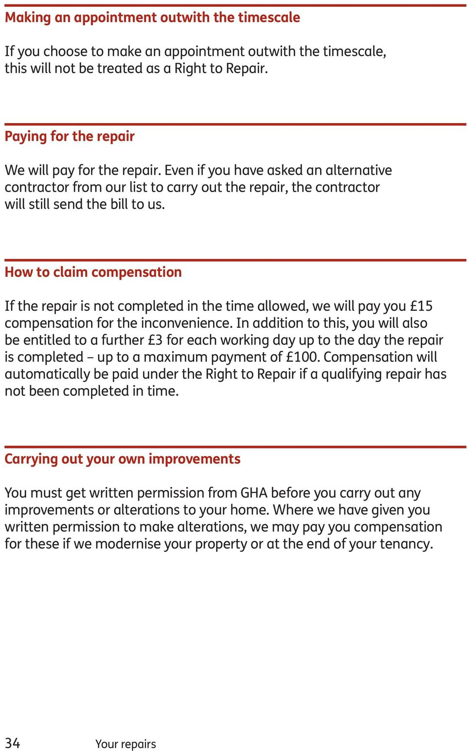 How to claim compensation If the repair is not completed in the time allowed, we will pay you 15 compensation for the inconvenience.