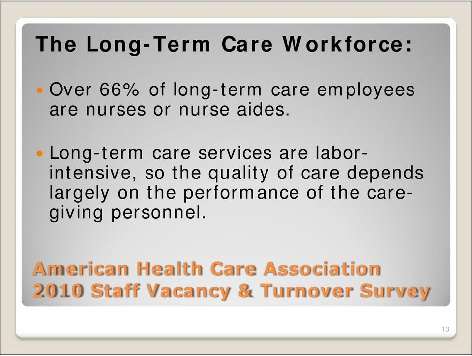 Long-term care services are labor- intensive, so the quality of care