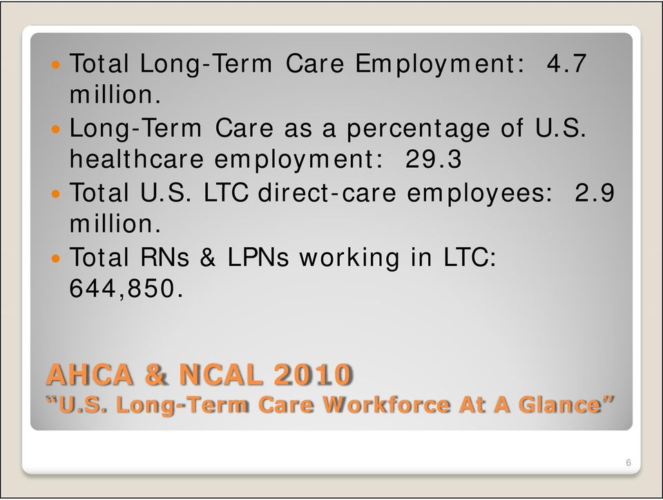 3 Total U.S. LTC direct-care care employees: 2.9 million.