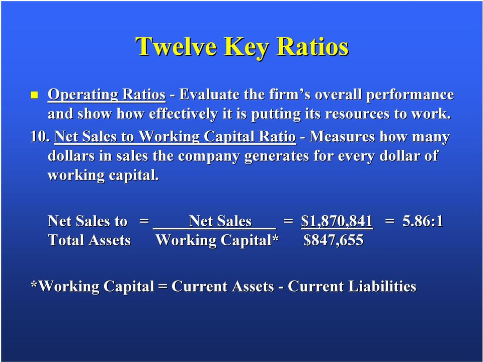 Net Sales to Working Capital Ratio - Measures how many dollars in sales the company generates for every