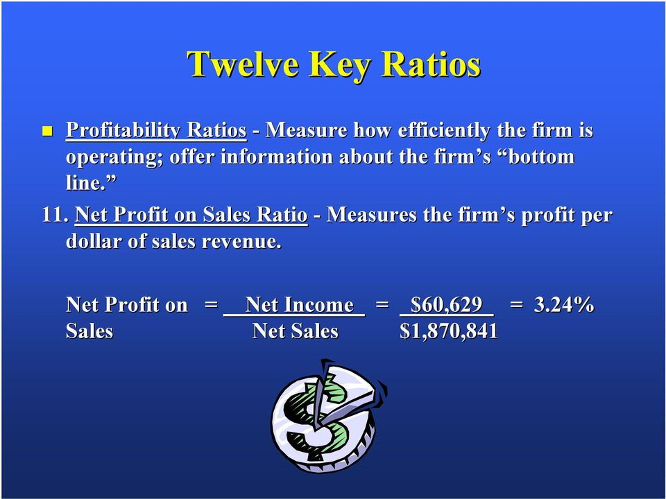 Net Profit on Sales Ratio - Measures the firm s profit per dollar of