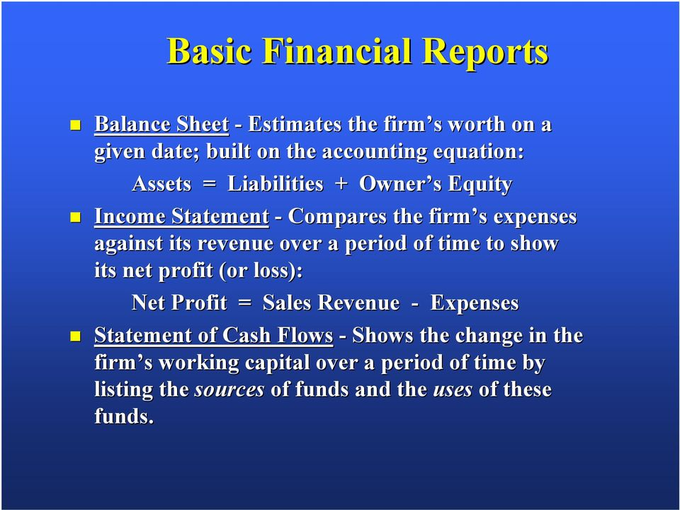 period of time to show its net profit (or loss): Net Profit = Sales Revenue - Expenses Statement of Cash Flows - Shows