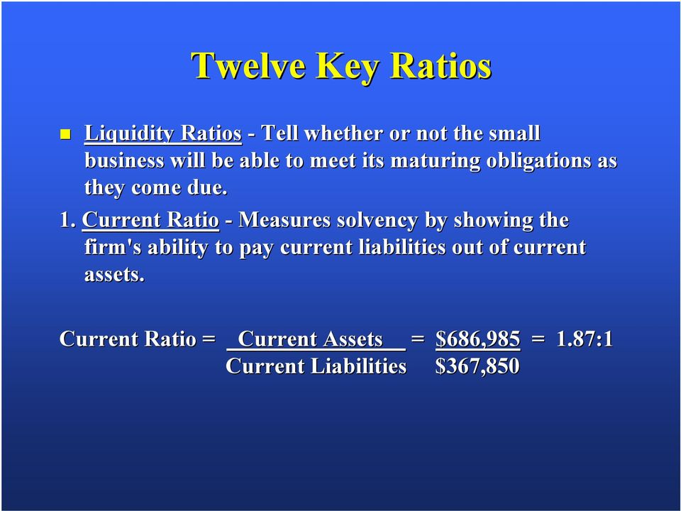 Current Ratio - Measures solvency by showing the firm's ability to pay current