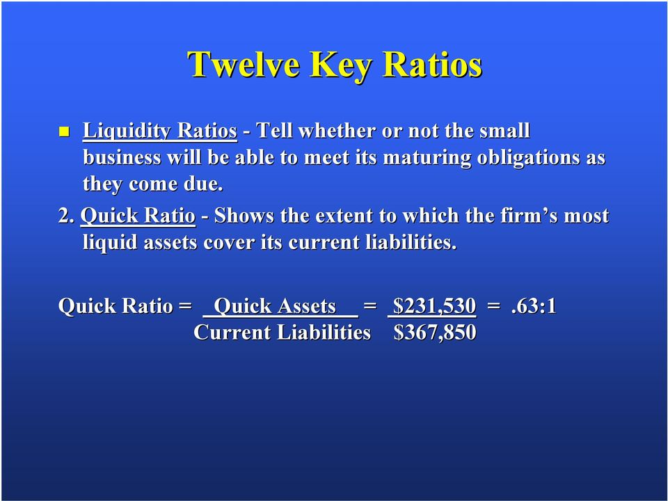 Quick Ratio - Shows the extent to which the firm s most liquid assets cover its