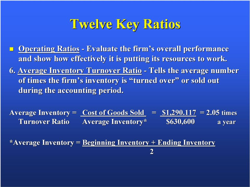 Average Inventory Turnover Ratio - Tells the average number of times the firm s inventory is turned over or sold out