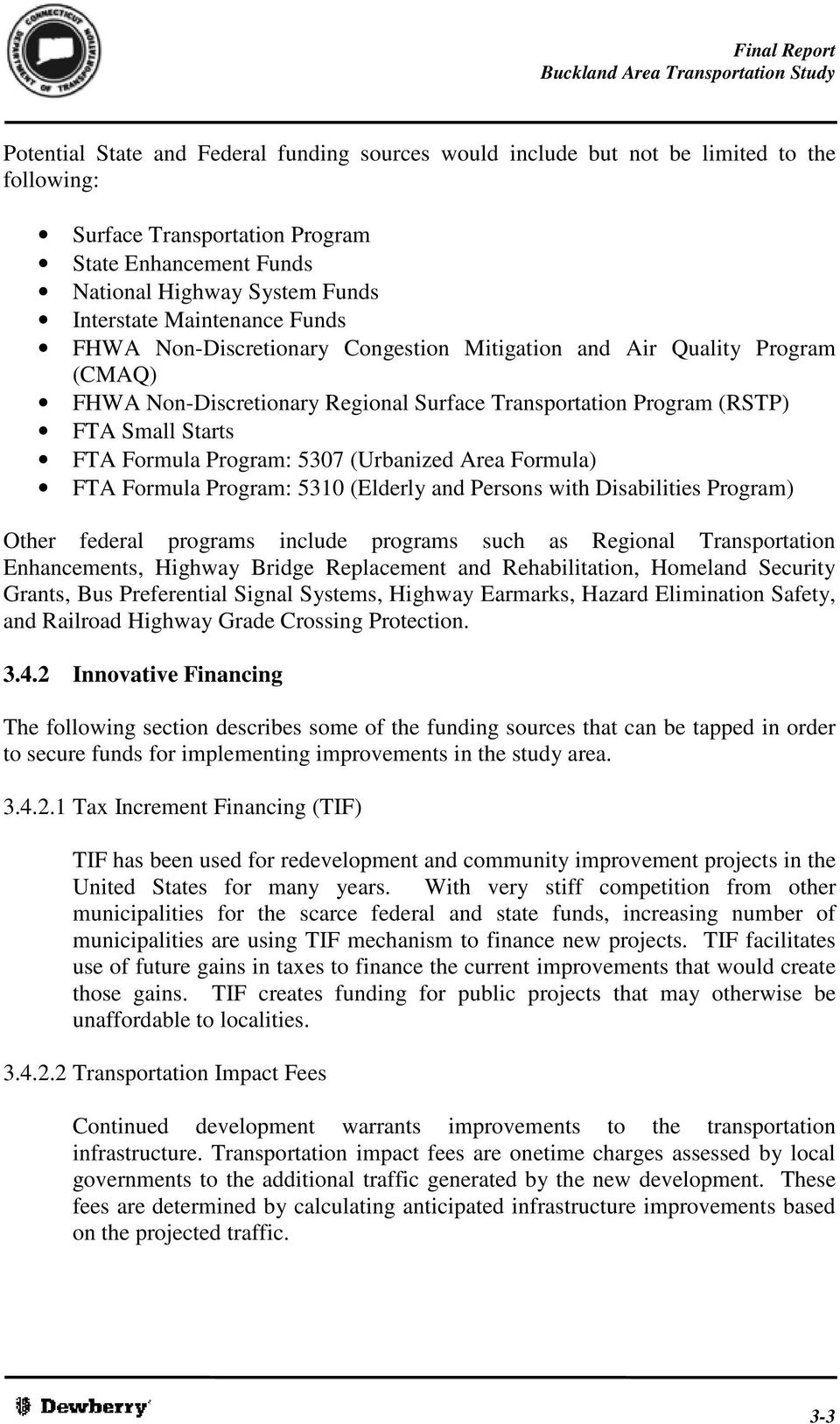 Program: 5307 (Urbanized Area Formula) FTA Formula Program: 5310 (Elderly and Persons with Disabilities Program) Other federal programs include programs such as Regional Transportation Enhancements,