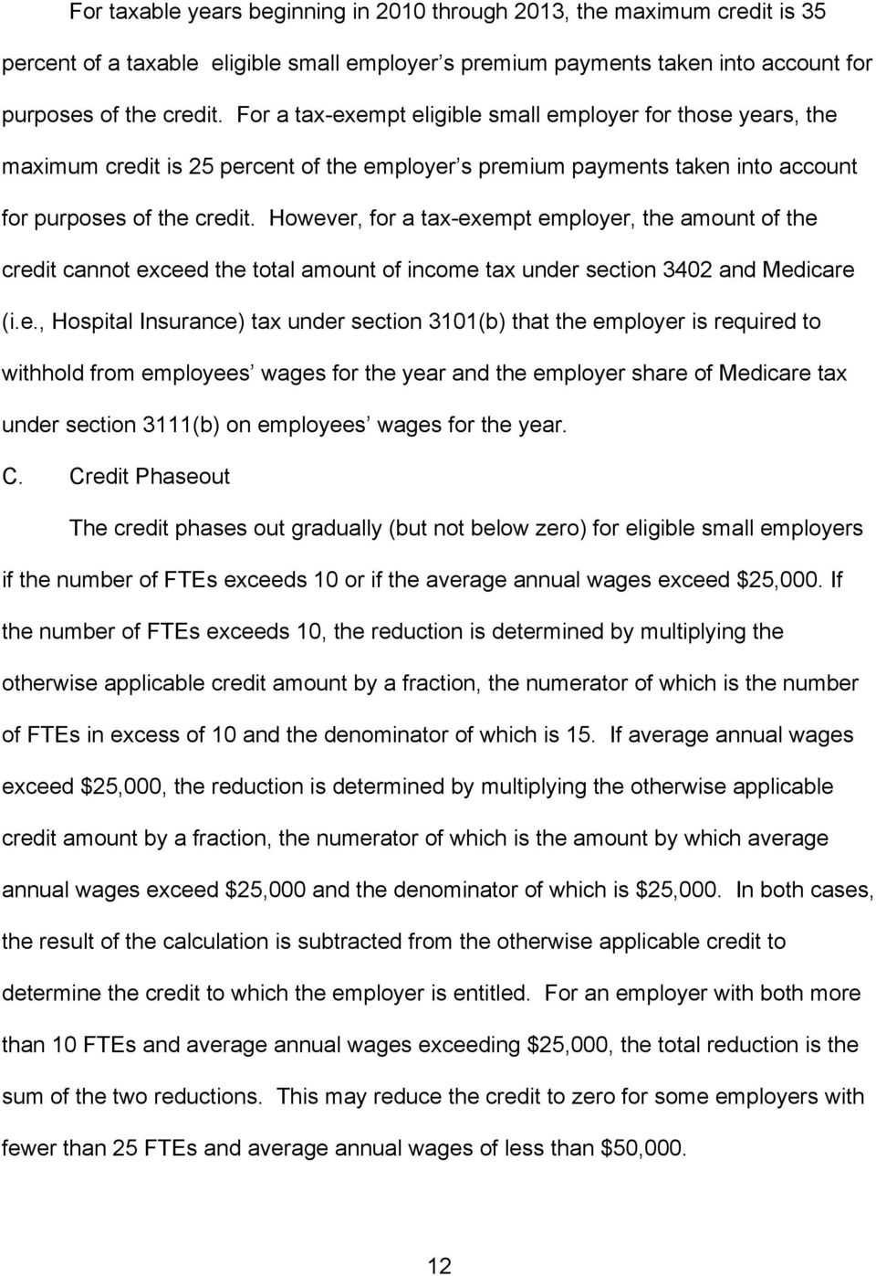 However, for a tax-exempt employer, the amount of the credit cannot exceed the total amount of income tax under section 3402 and Medicare (i.e., Hospital Insurance) tax under section 3101(b) that the