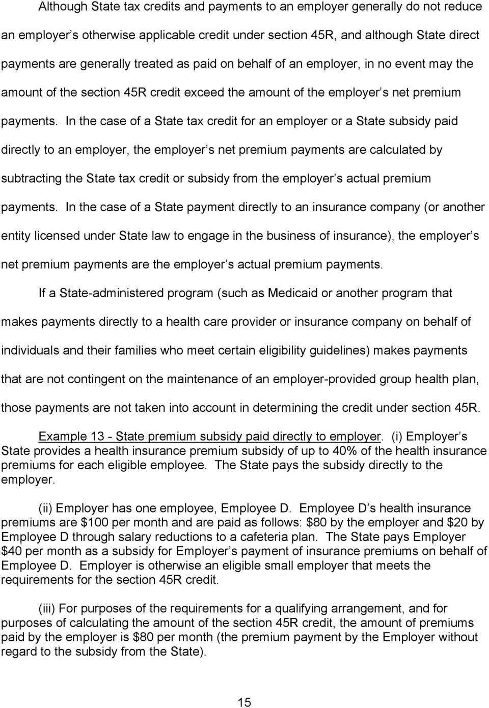In the case of a State tax credit for an employer or a State subsidy paid directly to an employer, the employer s net premium payments are calculated by subtracting the State tax credit or subsidy