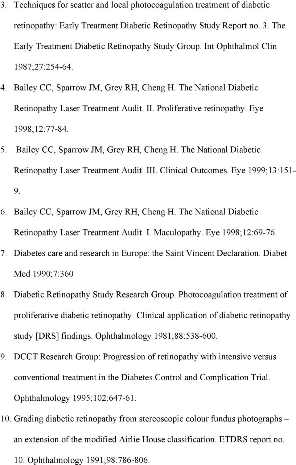 Bailey CC, Sparrow JM, Grey RH, Cheng H. The National Diabetic Retinopathy Laser Treatment Audit. III. Clinical Outcomes. Eye 1999;13:151-9. 6. Bailey CC, Sparrow JM, Grey RH, Cheng H.