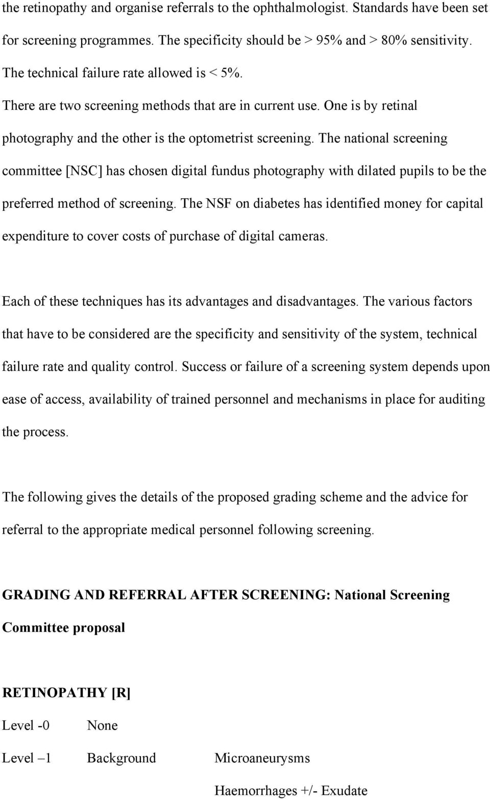 The national screening committee [NSC] has chosen digital fundus photography with dilated pupils to be the preferred method of screening.