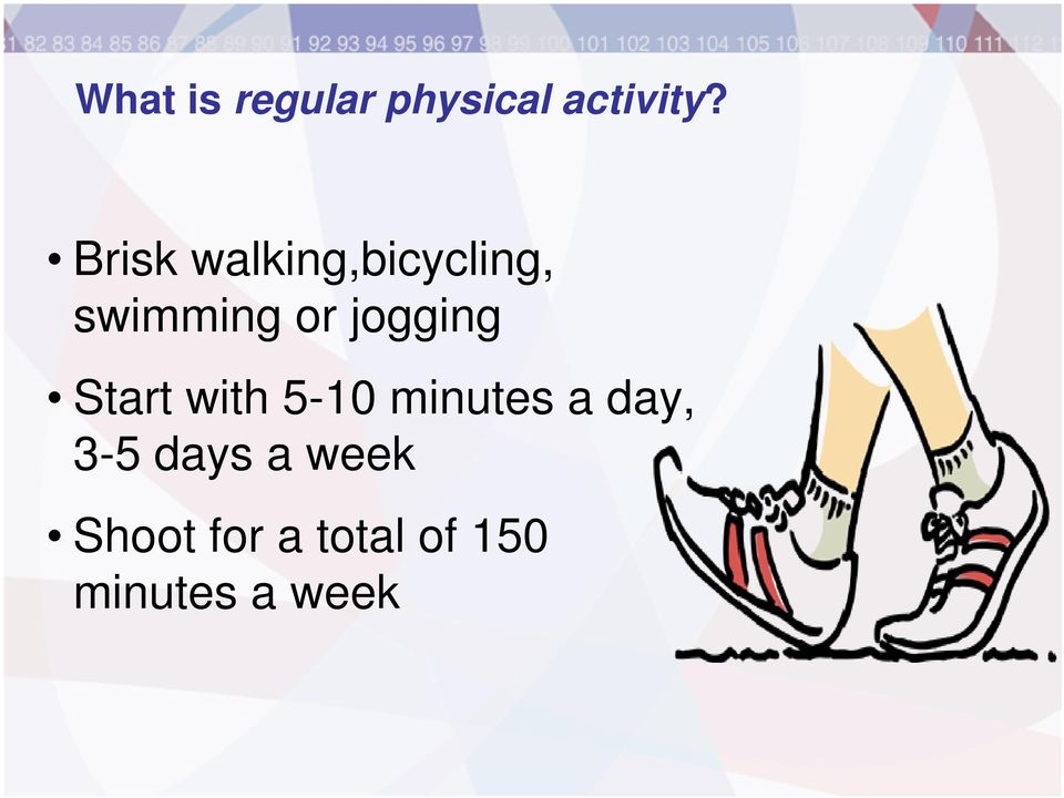 jogging Start with 5-10 minutes a day,