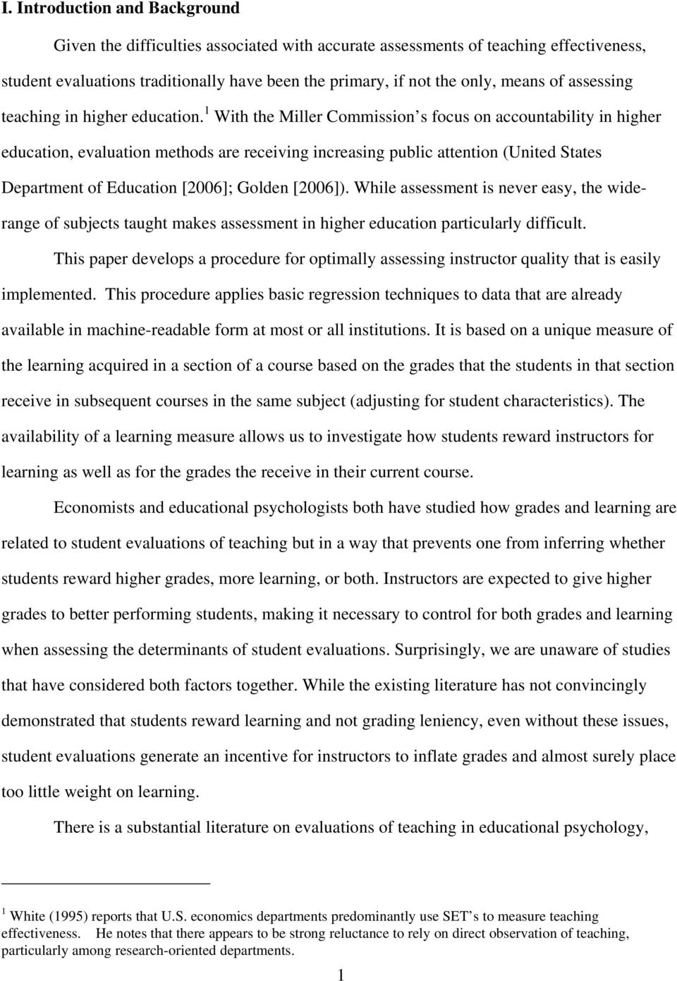 1 With the Miller Commiion focu on accountability in higher education, evaluation method are receiving increaing public attention (United State Department of Education [2006]; Golden [2006]).
