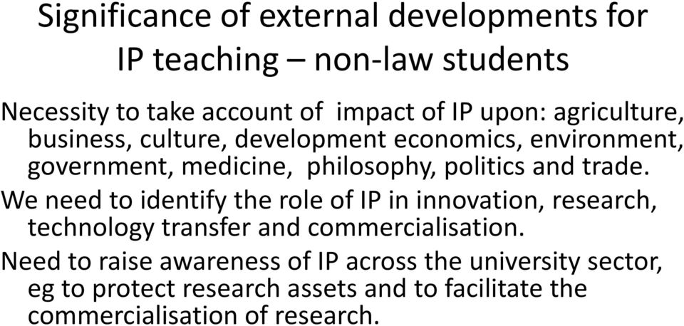 We need to identify the role of IP in innovation, research, technology transfer and commercialisation.