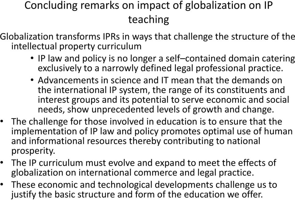 Advancements in science and IT mean that the demands on the international IP system, the range of its constituents and interest groups and its potential to serve economic and social needs, show