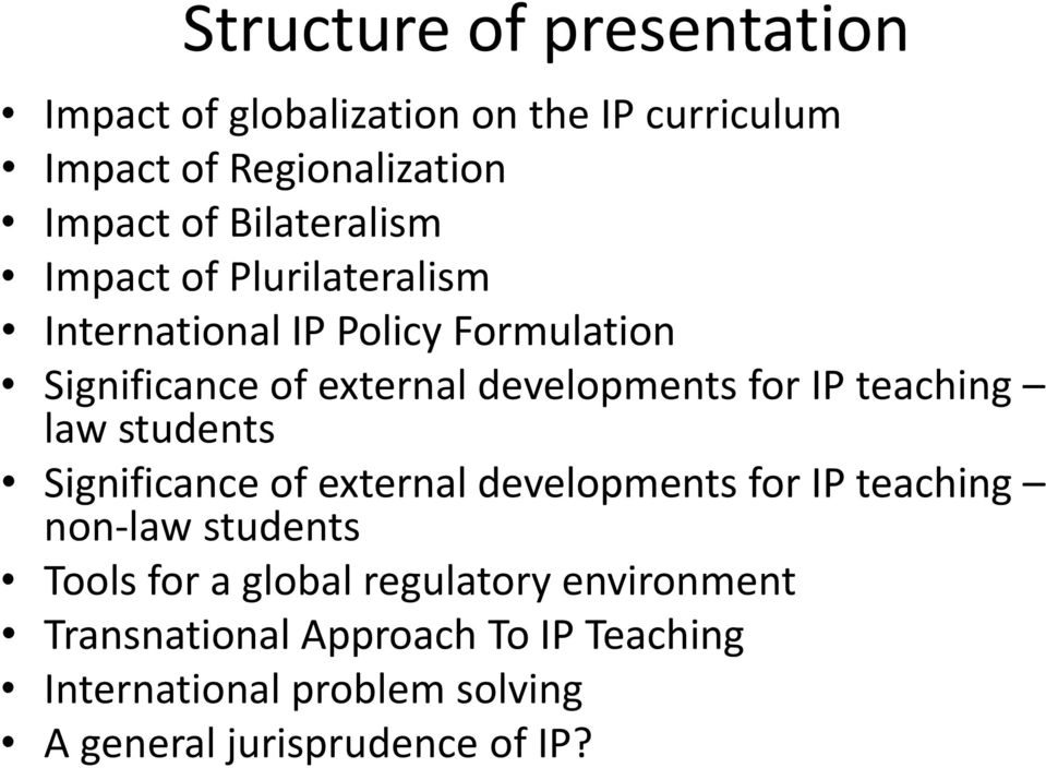 for IP teaching law students Significance of external developments for IP teaching non-law students Tools for a