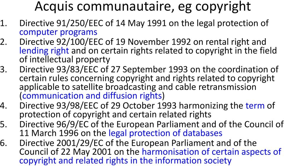 Directive 93/83/EEC of 27 September 1993 on the coordination of certain rules concerning copyright and rights related to copyright applicable to satellite broadcasting and cable retransmission