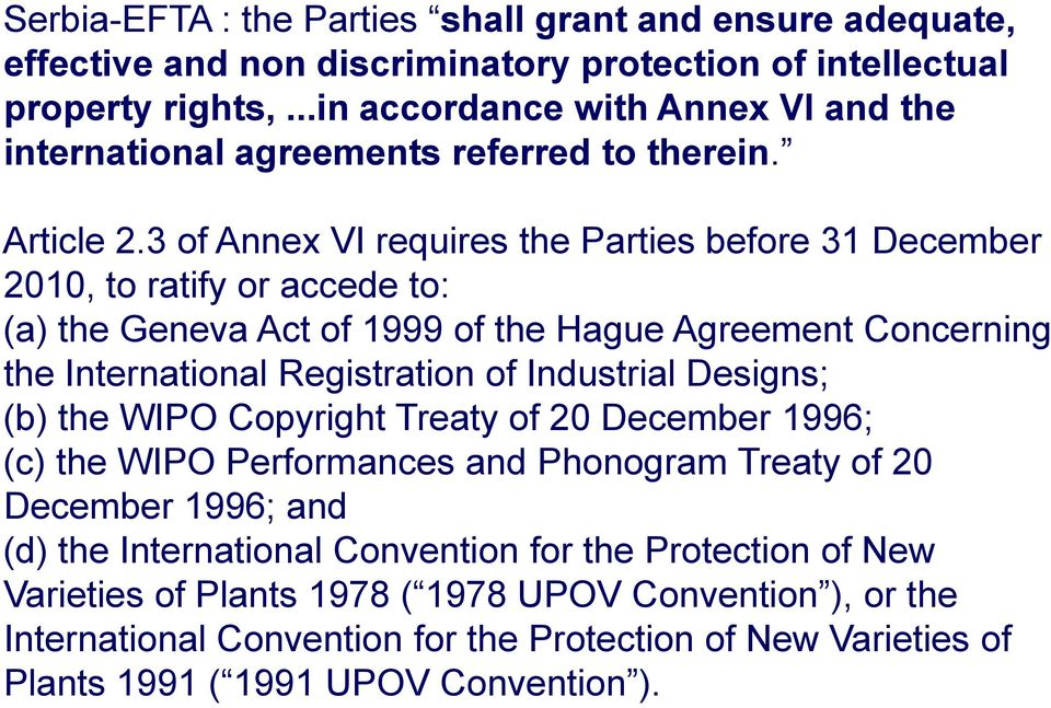 3 of Annex VI requires the Parties before 31 December 2010, to ratify or accede to: (a) the Geneva Act of 1999 of the Hague Agreement Concerning the International Registration of Industrial