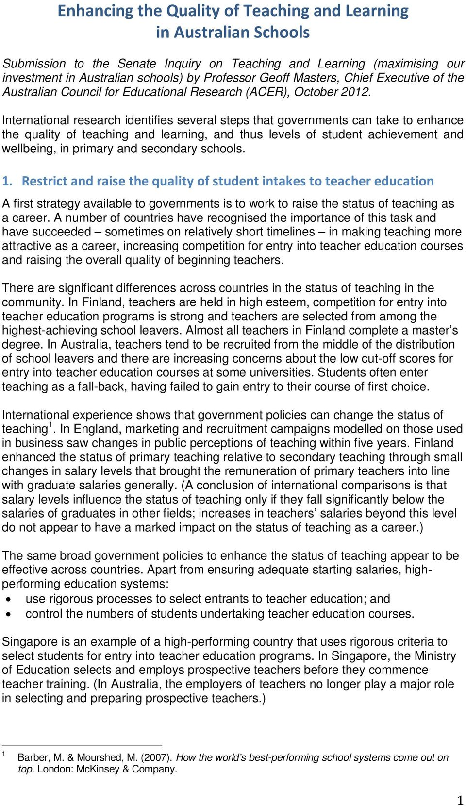 International research identifies several steps that governments can take to enhance the quality of teaching and learning, and thus levels of student achievement and wellbeing, in primary and