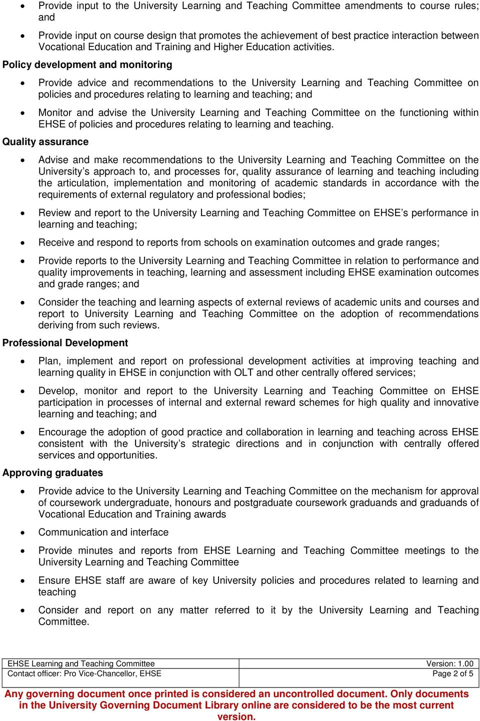 Policy development and monitoring Provide advice and recommendations to the University Learning and Teaching Committee on policies and procedures relating to learning and teaching; and Monitor and
