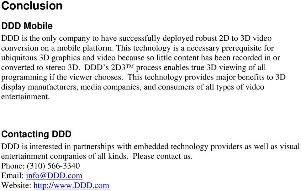 DDD s 2D3 process enables true 3D viewing of all programming if the viewer chooses.