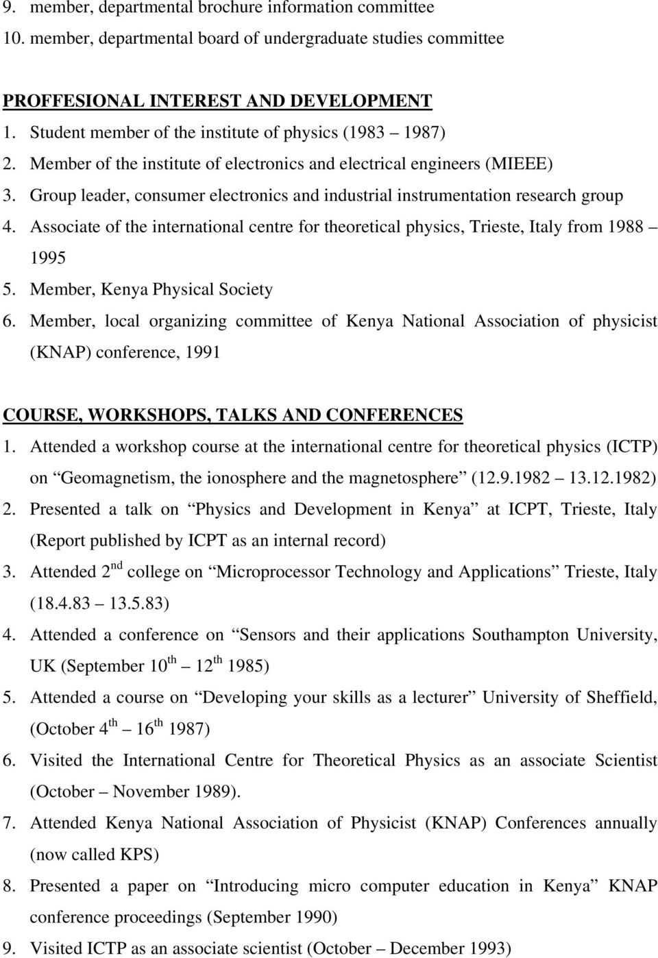 Group leader, consumer electronics and industrial instrumentation research group 4. Associate of the international centre for theoretical physics, Trieste, Italy from 1988 1995 5.